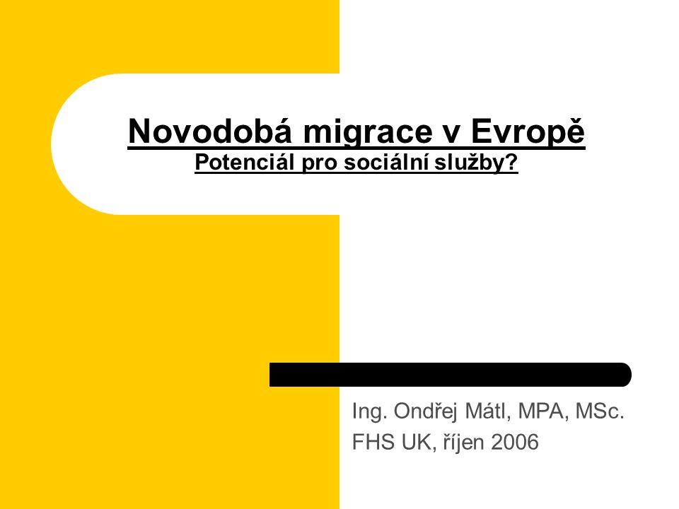 Novodobá migrace v Evropě Potenciál pro sociální služby? Ing. Ondřej Mátl, MPA, MSc. FHS UK, říjen 2006