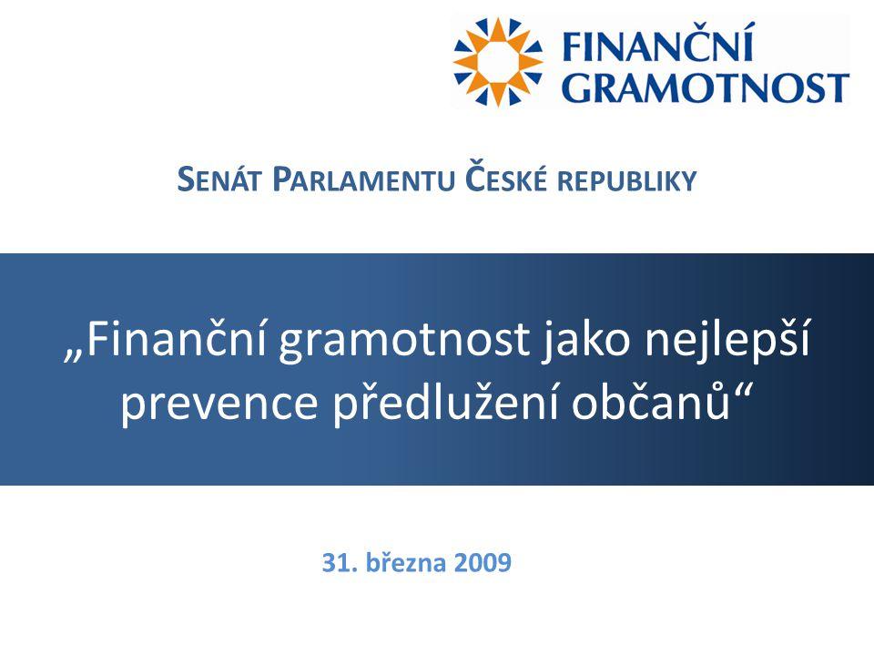 """""""Finanční gramotnost jako nejlepší prevence předlužení občanů S ENÁT P ARLAMENTU Č ESKÉ REPUBLIKY 31."""