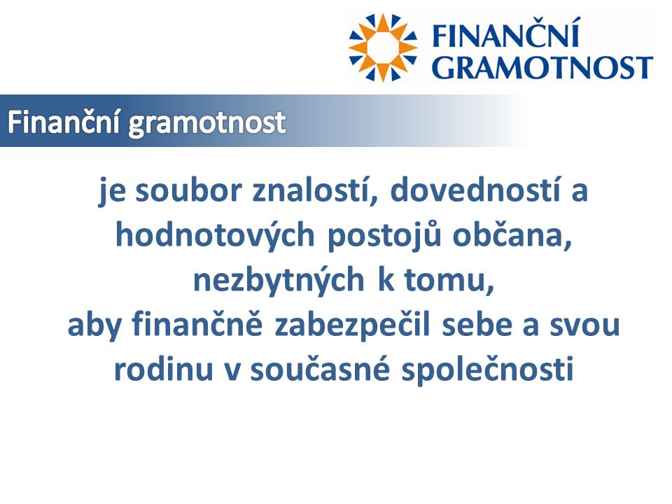 kteří se zasloužili o vzdělávání finanční gramotnosti v České republice, za to, že zde sedíme a diskutujeme.