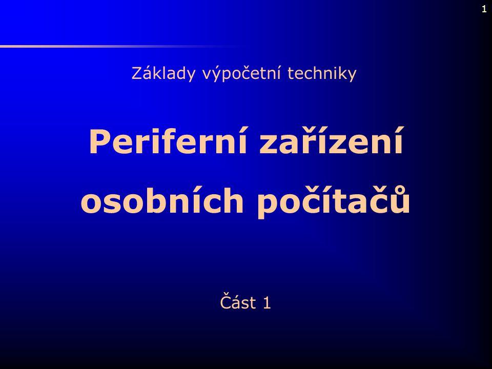 1 Periferní zařízení osobních počítačů Část 1 Základy výpočetní techniky