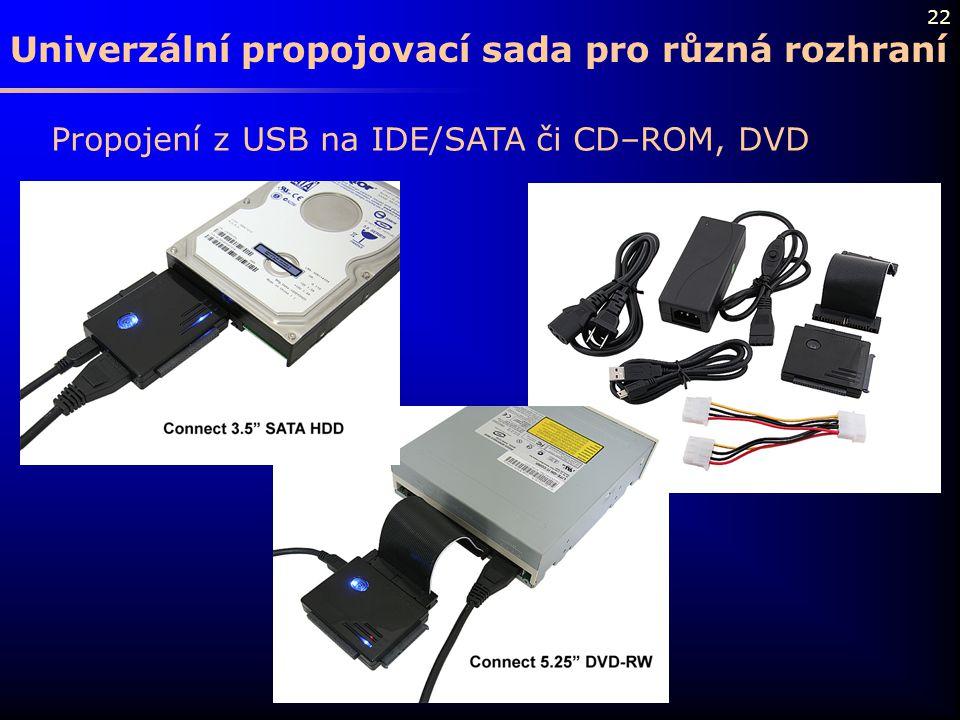 22 Univerzální propojovací sada pro různá rozhraní Propojení z USB na IDE/SATA či CD–ROM, DVD