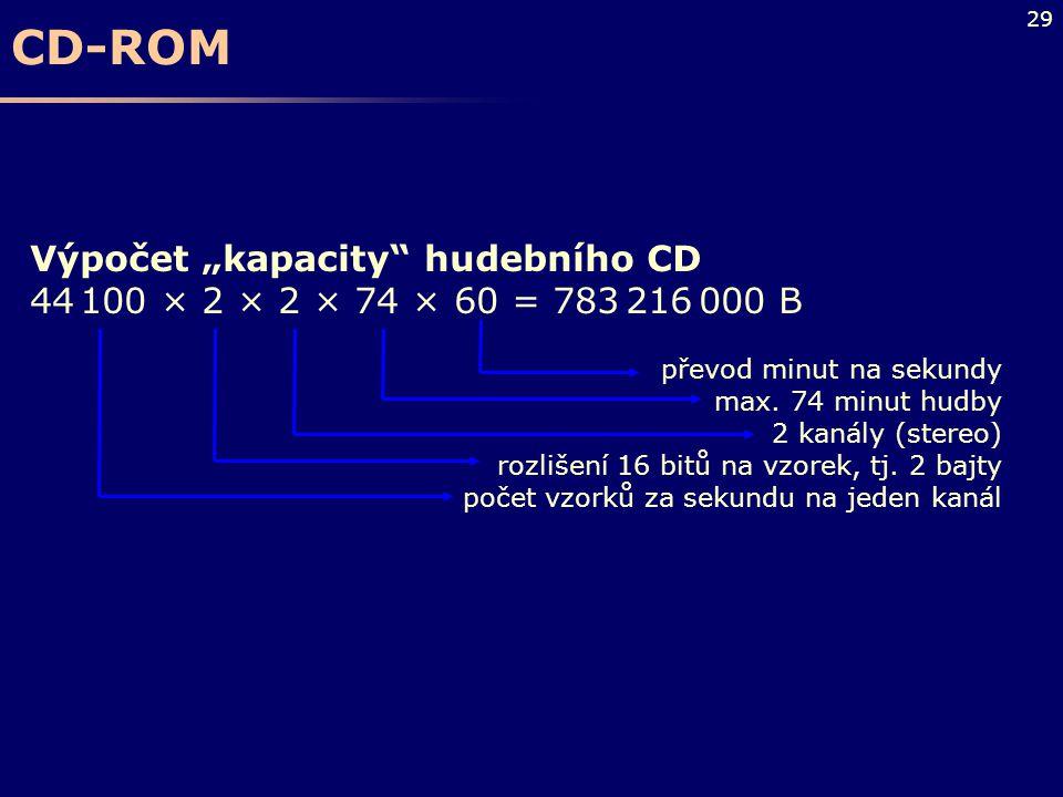 """29 Výpočet """"kapacity"""" hudebního CD 44 100 × 2 × 2 × 74 × 60 = 783 216 000 B převod minut na sekundy max. 74 minut hudby 2 kanály (stereo) rozlišení 16"""
