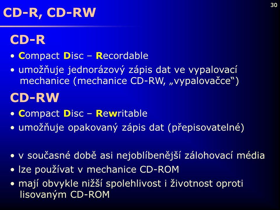 """30 CD-R, CD-RW CD-R Compact Disc – Recordable umožňuje jednorázový zápis dat ve vypalovací mechanice (mechanice CD-RW, """"vypalovačce"""") CD-RW Compact Di"""