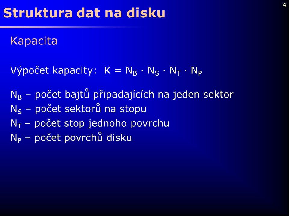 4 Kapacita Výpočet kapacity: K = N B · N S · N T · N P N B – počet bajtů připadajících na jeden sektor N S – počet sektorů na stopu N T – počet stop j