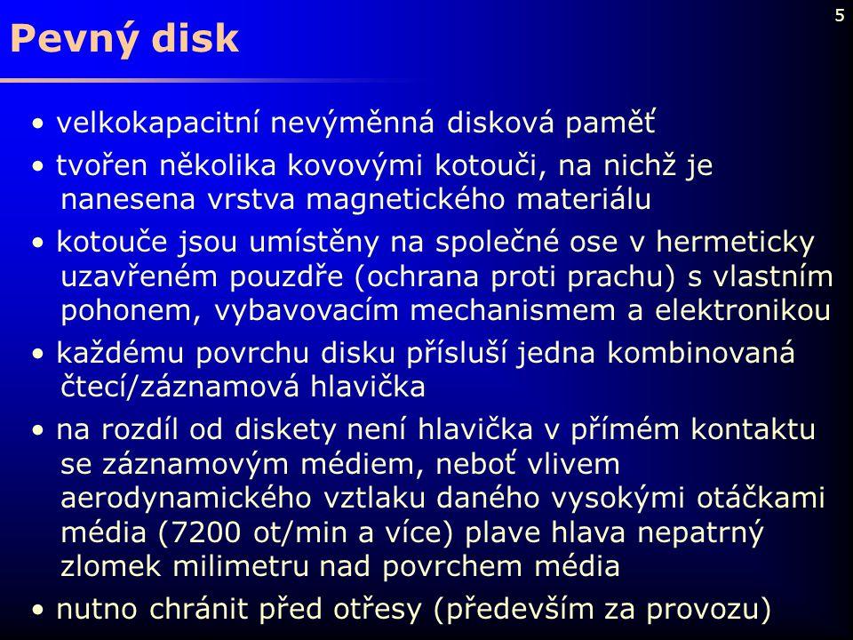 5 Pevný disk velkokapacitní nevýměnná disková paměť tvořen několika kovovými kotouči, na nichž je nanesena vrstva magnetického materiálu kotouče jsou