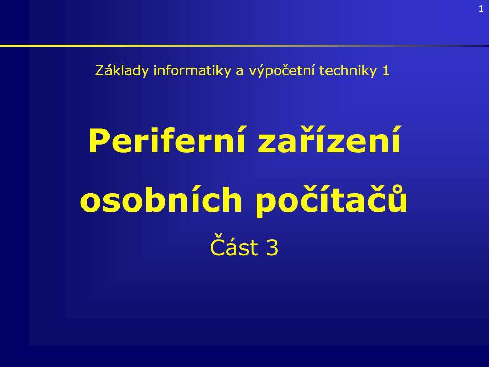 1 Periferní zařízení osobních počítačů Část 3 Základy informatiky a výpočetní techniky 1