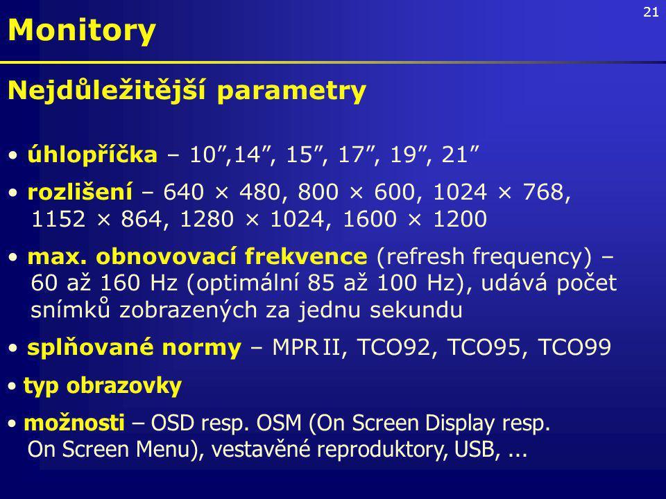21 Nejdůležitější parametry úhlopříčka – 10 ,14 , 15 , 17 , 19 , 21 rozlišení – 640 × 480, 800 × 600, 1024 × 768, 1152 × 864, 1280 × 1024, 1600 × 1200 max.