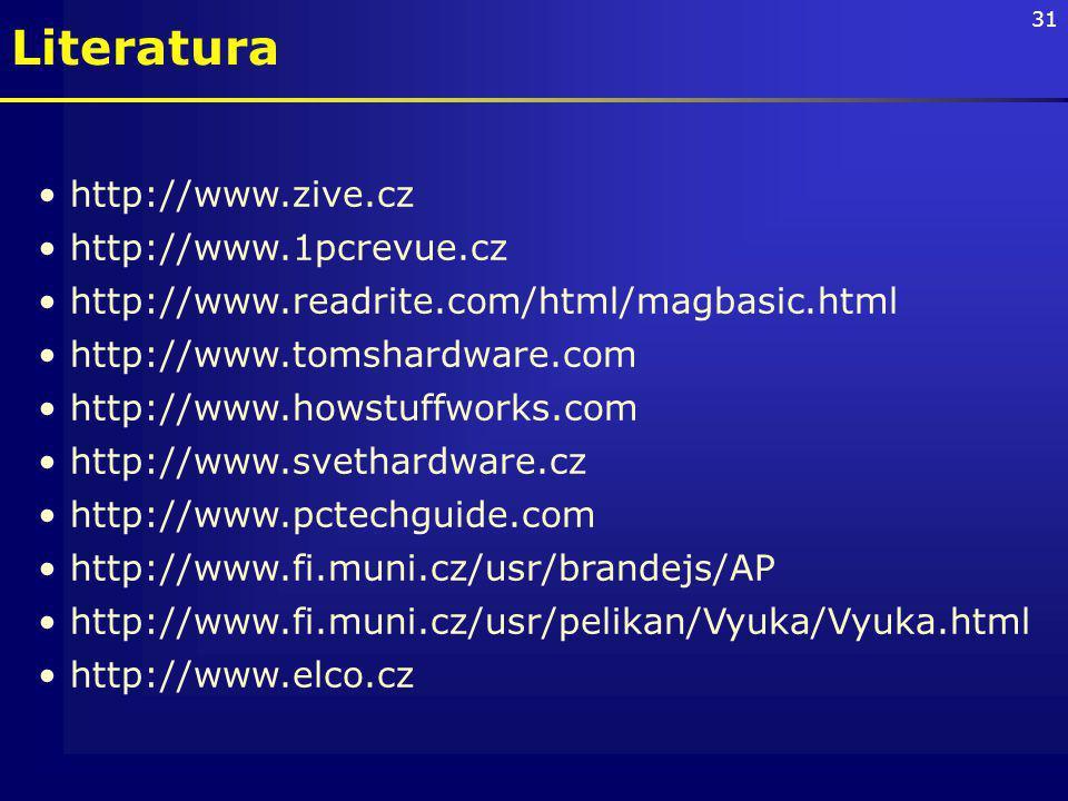 31 http://www.zive.cz http://www.1pcrevue.cz http://www.readrite.com/html/magbasic.html http://www.tomshardware.com http://www.howstuffworks.com http://www.svethardware.cz http://www.pctechguide.com http://www.fi.muni.cz/usr/brandejs/AP http://www.fi.muni.cz/usr/pelikan/Vyuka/Vyuka.html http://www.elco.cz Literatura
