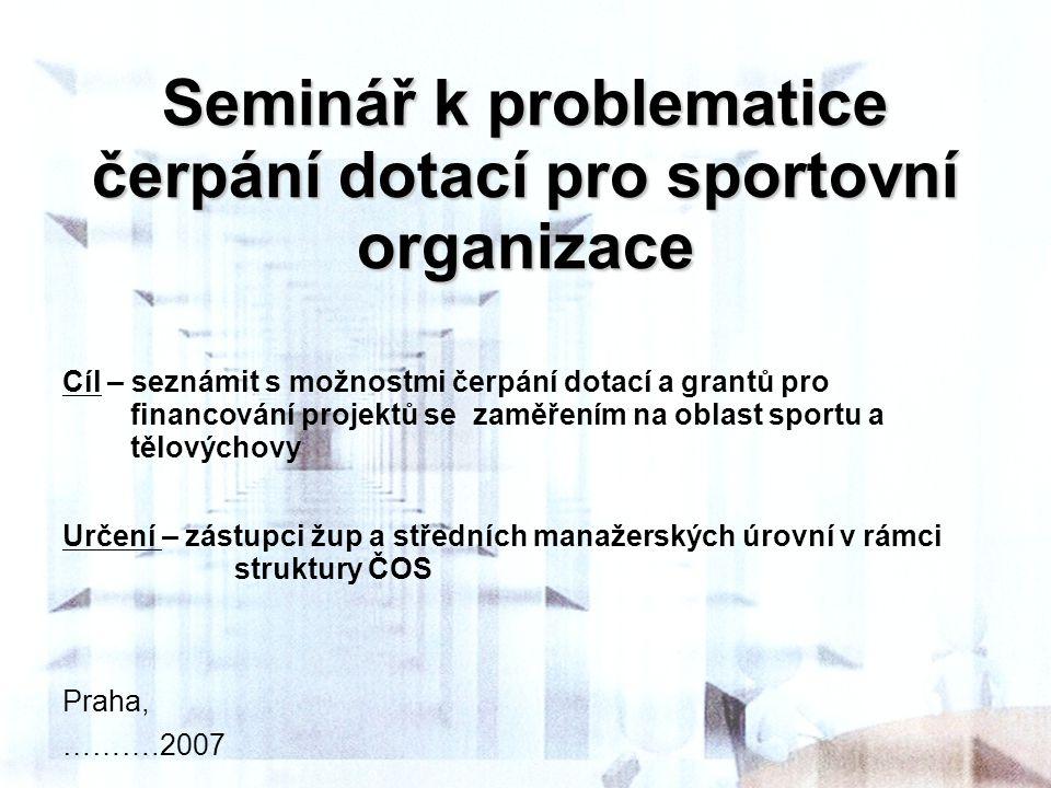 Seminář k problematice čerpání dotací pro sportovní organizace Cíl – seznámit s možnostmi čerpání dotací a grantů pro financování projektů se zaměření