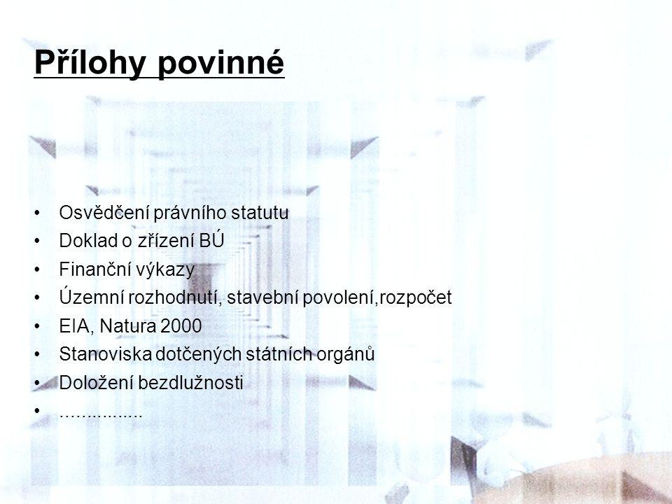 Přílohy povinné Osvědčení právního statutu Doklad o zřízení BÚ Finanční výkazy Územní rozhodnutí, stavební povolení,rozpočet EIA, Natura 2000 Stanovis