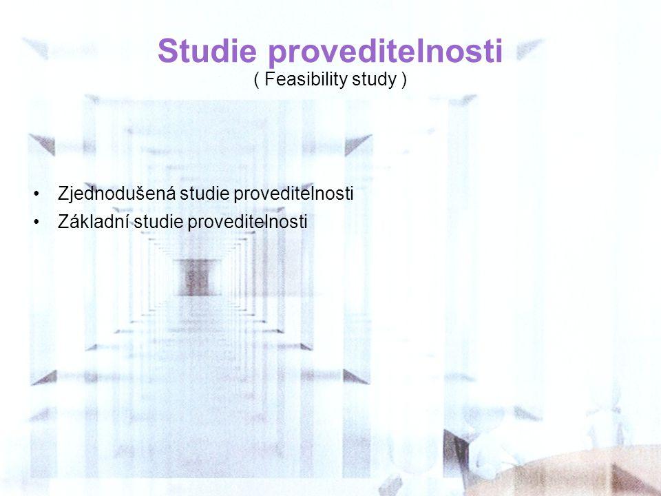 Studie proveditelnosti ( Feasibility study ) Zjednodušená studie proveditelnosti Základní studie proveditelnosti