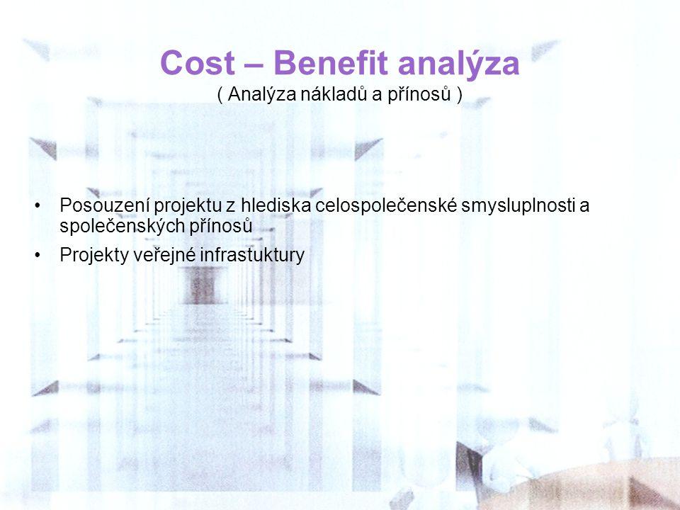 Cost – Benefit analýza ( Analýza nákladů a přínosů ) Posouzení projektu z hlediska celospolečenské smysluplnosti a společenských přínosů Projekty veře