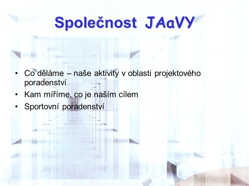 Společnost JAaVY Co děláme – naše aktivity v oblasti projektového poradenství Kam míříme, co je naším cílem Sportovní poradenství