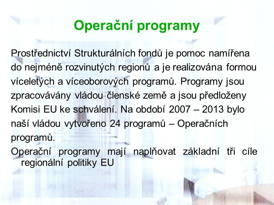 Operační programy Prostřednictví Strukturálních fondů je pomoc namířena do nejméně rozvinutých regionů a je realizována formou víceletých a víceoborov