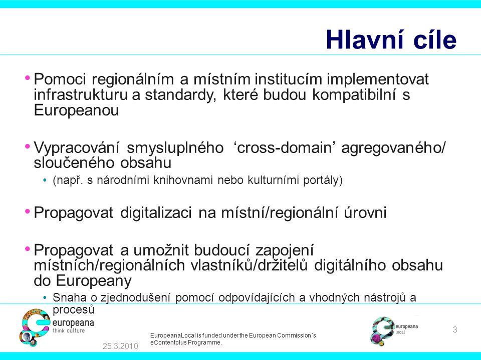 Hlavní cíle Pomoci regionálním a místním institucím implementovat infrastrukturu a standardy, které budou kompatibilní s Europeanou Vypracování smysluplného 'cross-domain' agregovaného/ sloučeného obsahu (např.