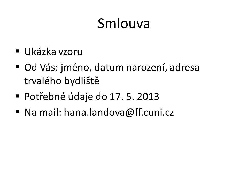 Smlouva  Ukázka vzoru  Od Vás: jméno, datum narození, adresa trvalého bydliště  Potřebné údaje do 17. 5. 2013  Na mail: hana.landova@ff.cuni.cz