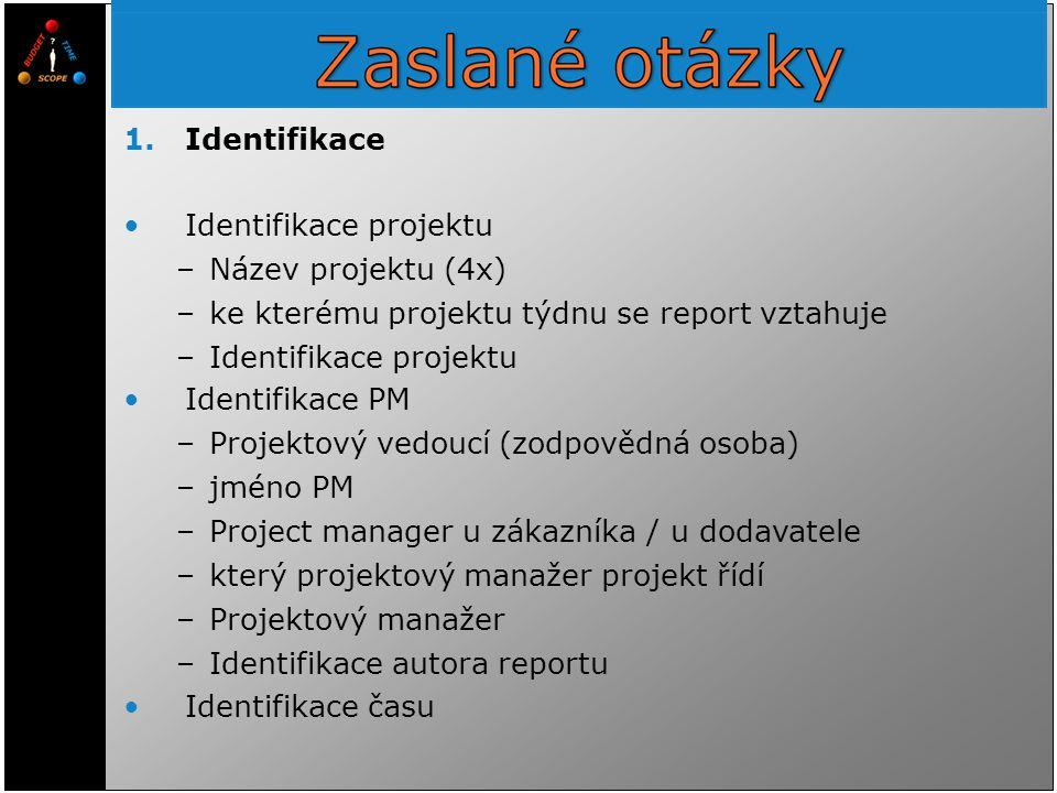 1.Identifikace Identifikace projektu –Název projektu (4x) –ke kterému projektu týdnu se report vztahuje –Identifikace projektu Identifikace PM –Projek