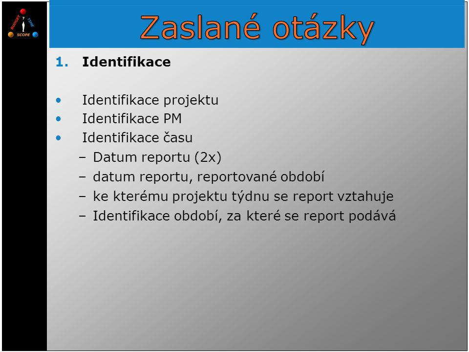 1.Identifikace Identifikace projektu Identifikace PM Identifikace času –Datum reportu (2x) –datum reportu, reportované období –ke kterému projektu týd