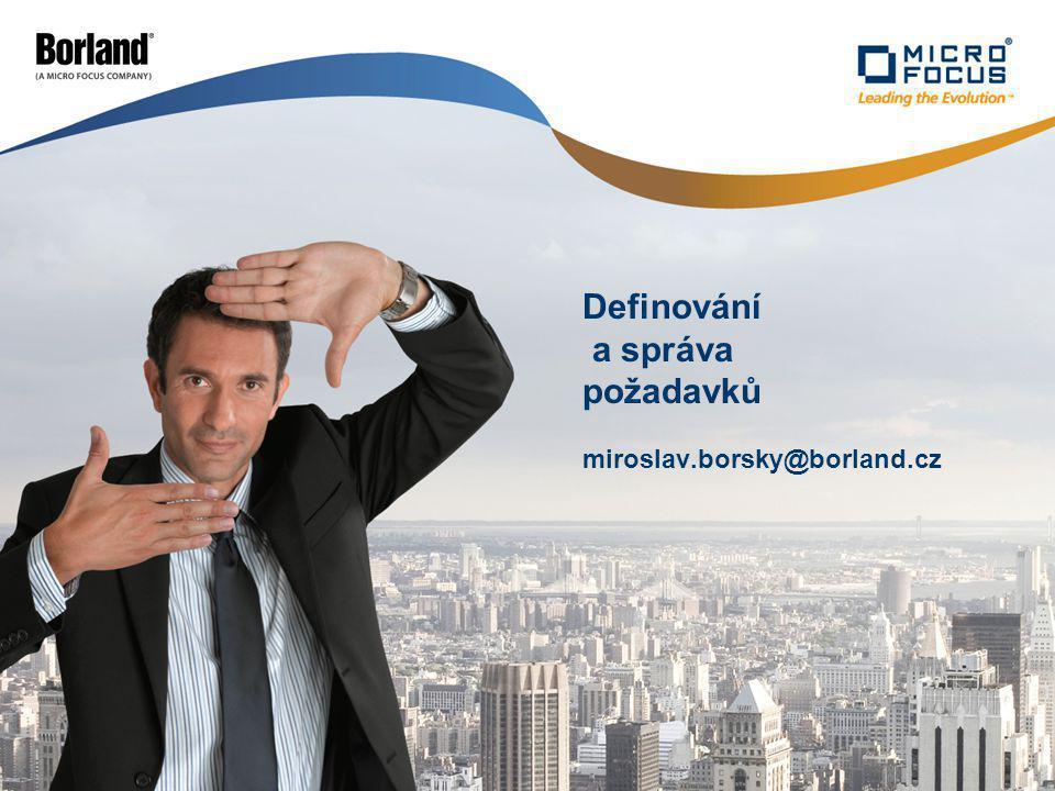 Definování a správa požadavků miroslav.borsky@borland.cz