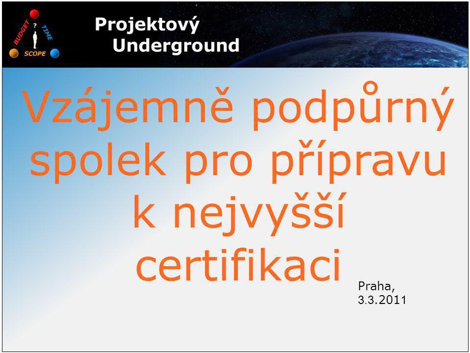 Praha, 3.3.201 1 Vzájemně podpůrný spolek pro přípravu k nejvyšší certifikaci