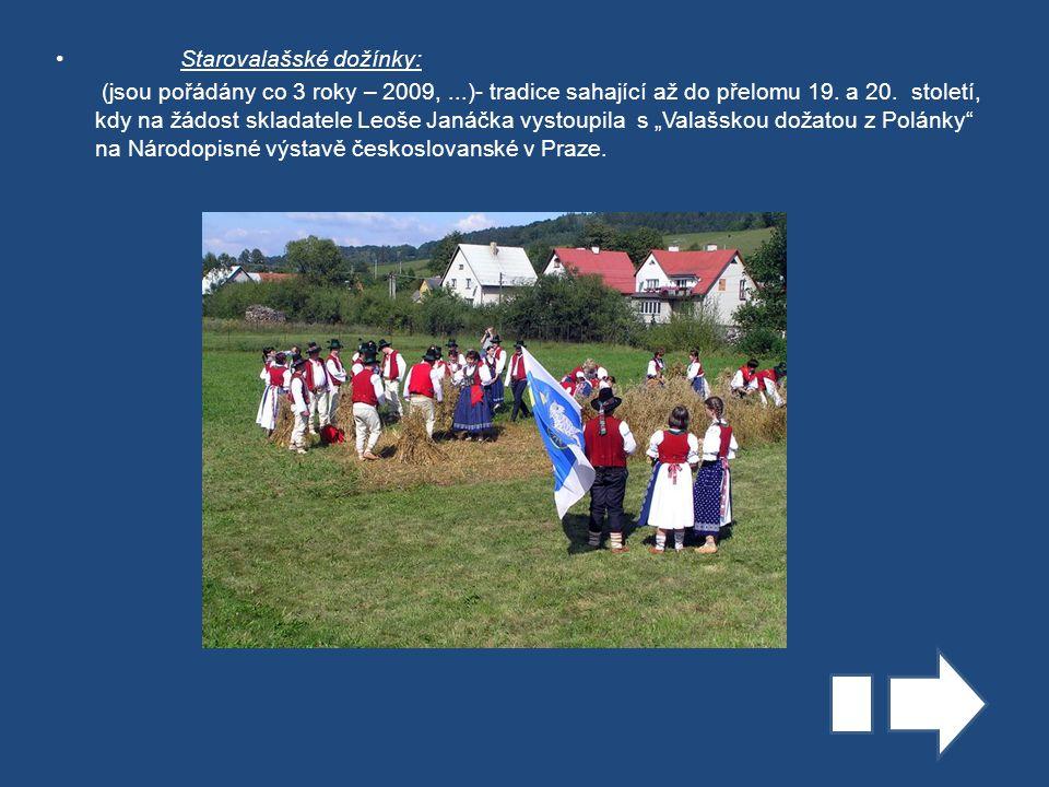 Starovalašské dožínky: (jsou pořádány co 3 roky – 2009,...)- tradice sahající až do přelomu 19.