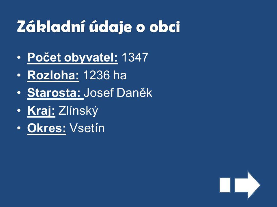 Počet obyvatel: 1347 Rozloha: 1236 ha Starosta: Josef Daněk Kraj: Zlínský Okres: Vsetín