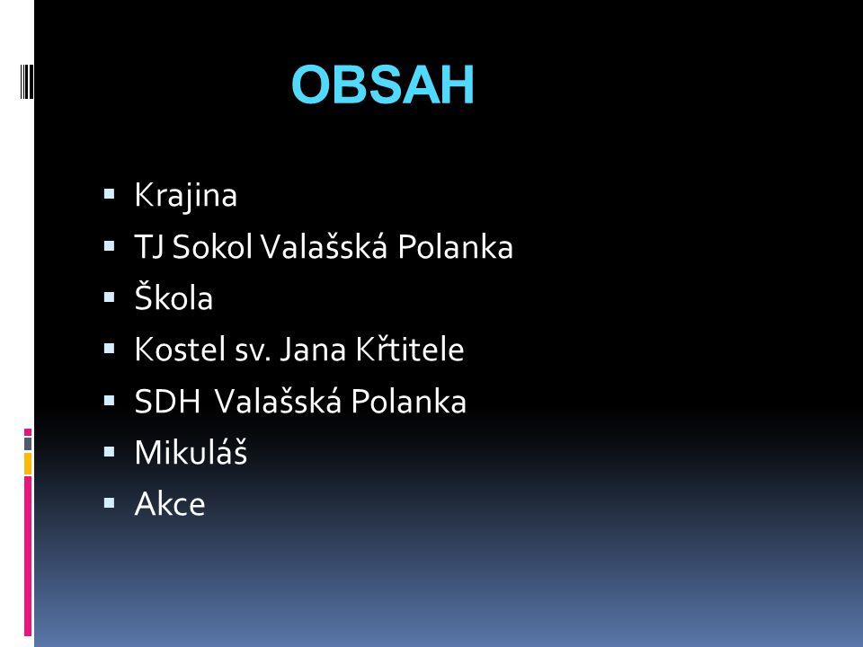 OBSAH  Krajina  TJ Sokol Valašská Polanka  Škola  Kostel sv. Jana Křtitele  SDH Valašská Polanka  Mikuláš  Akce