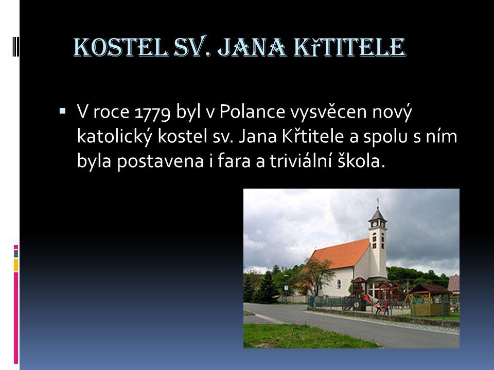 Kostel sv. Jana K ř titele  V roce 1779 byl v Polance vysvěcen nový katolický kostel sv. Jana Křtitele a spolu s ním byla postavena i fara a triviáln