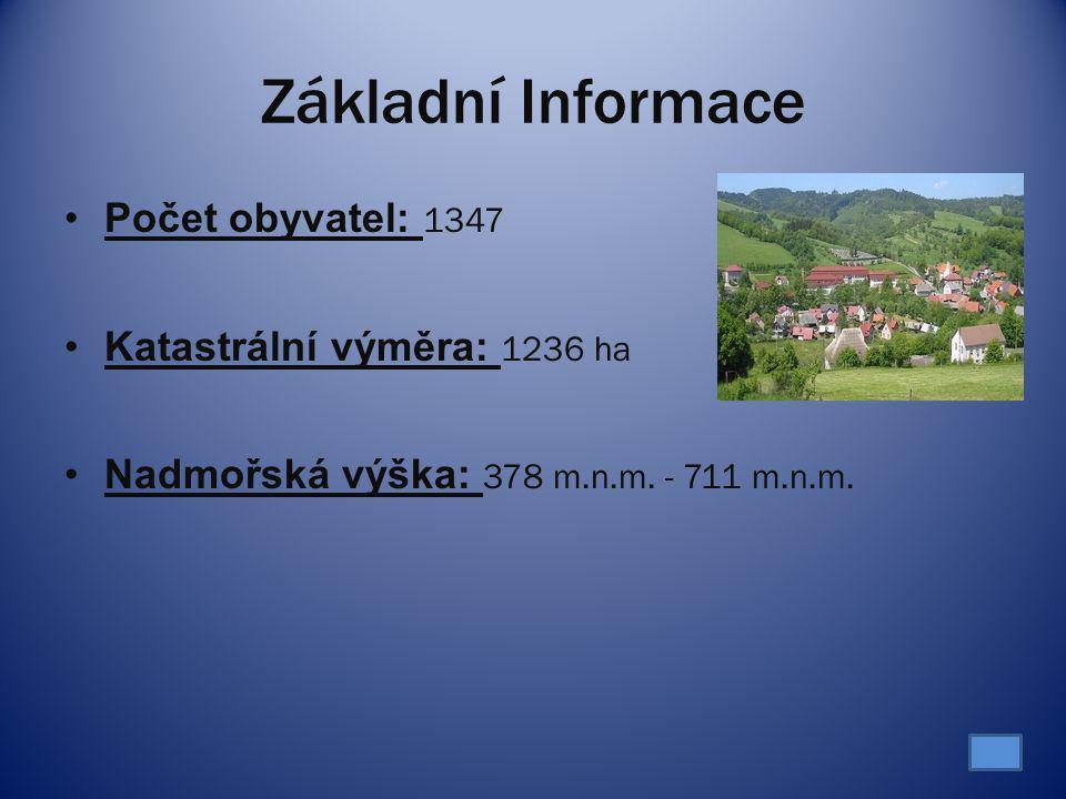 Základní Informace Počet obyvatel: 1347 Katastrální výměra: 1236 ha Nadmořská výška: 378 m.n.m. - 711 m.n.m.