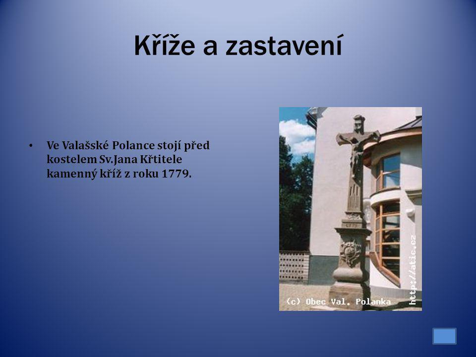 Kříže a zastavení Ve Valašské Polance stojí před kostelem Sv.Jana Křtitele kamenný kříž z roku 1779.