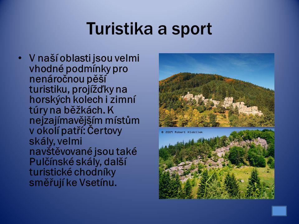Turistika a sport V naší oblasti jsou velmi vhodné podmínky pro nenáročnou pěší turistiku, projížďky na horských kolech i zimní túry na běžkách. K nej