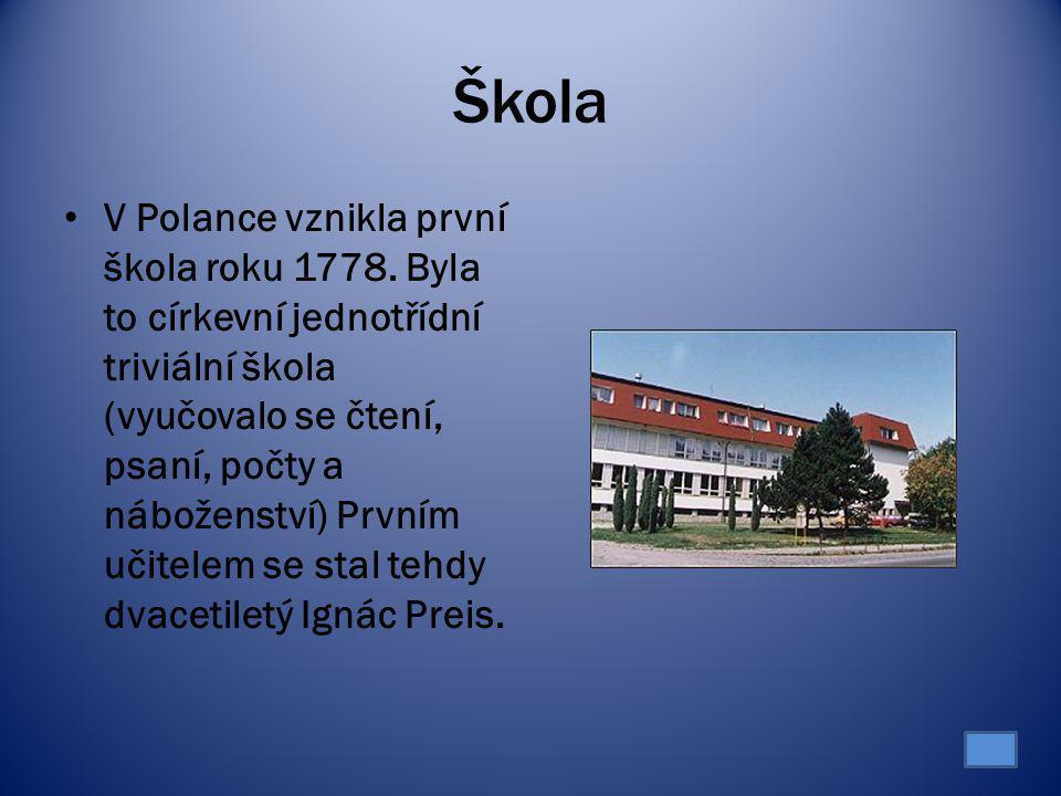 Škola V Polance vznikla první škola roku 1778. Byla to církevní jednotřídní triviální škola (vyučovalo se čtení, psaní, počty a náboženství) Prvním uč