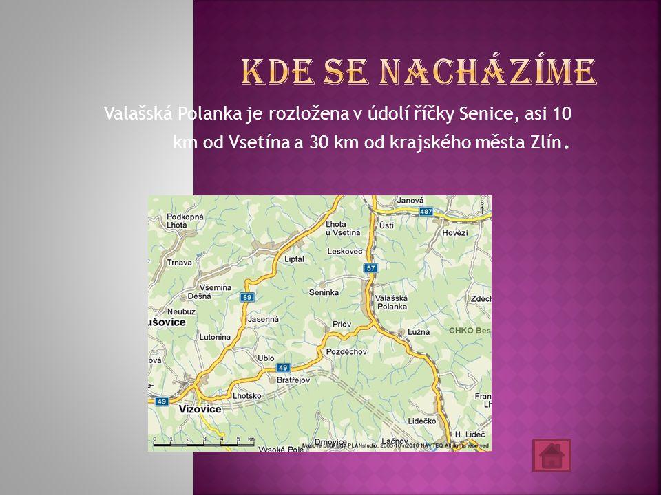 Valašská Polanka je rozložena v údolí říčky Senice, asi 10 km od Vsetína a 30 km od krajského města Zlín.