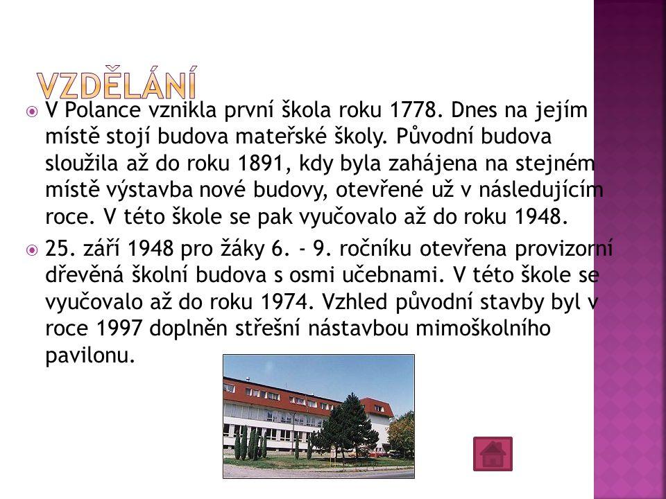  V Polance vznikla první škola roku 1778. Dnes na jejím místě stojí budova mateřské školy. Původní budova sloužila až do roku 1891, kdy byla zahájena