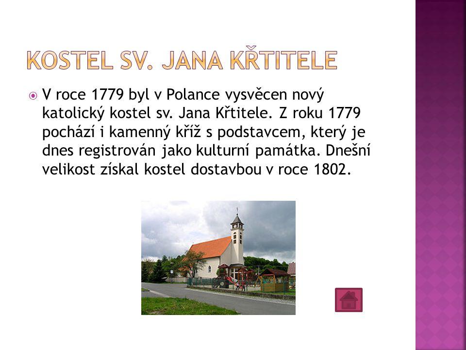  V roce 1779 byl v Polance vysvěcen nový katolický kostel sv. Jana Křtitele. Z roku 1779 pochází i kamenný kříž s podstavcem, který je dnes registrov