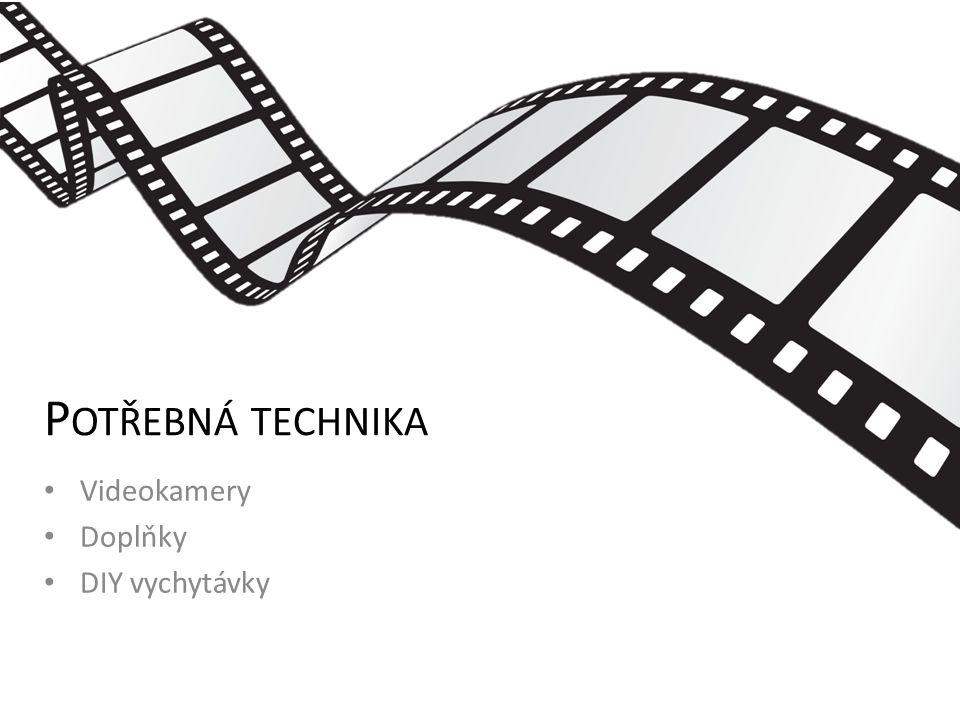 P OTŘEBNÁ TECHNIKA Videokamery Doplňky DIY vychytávky