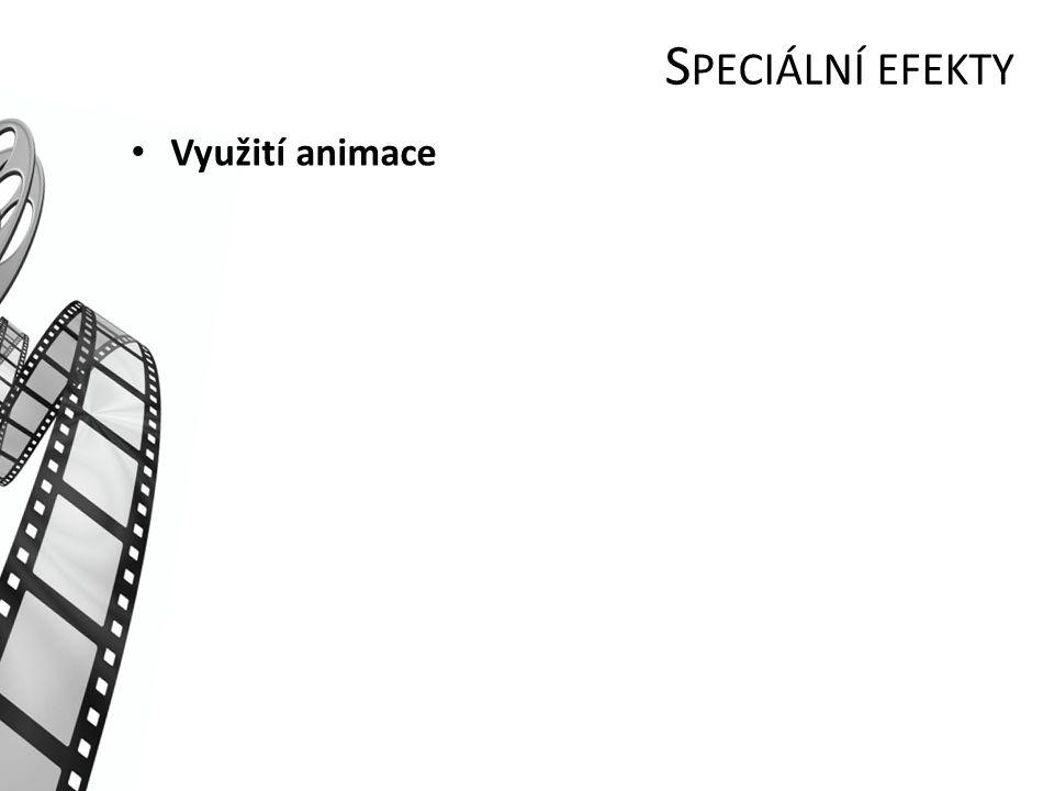 S PECIÁLNÍ EFEKTY Využití animace