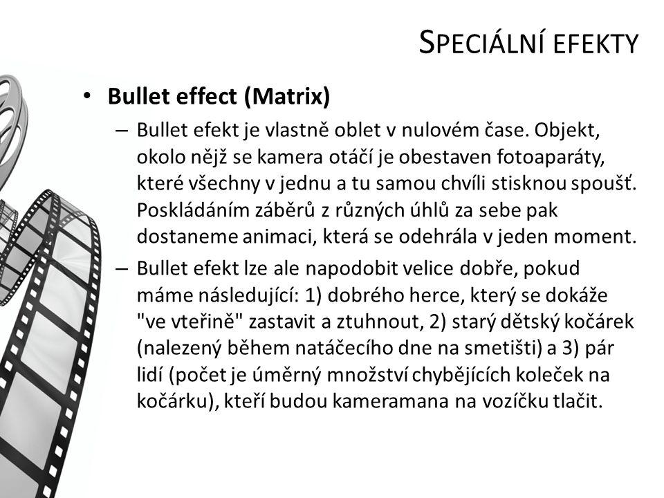 S PECIÁLNÍ EFEKTY Bullet effect (Matrix) – Bullet efekt je vlastně oblet v nulovém čase.