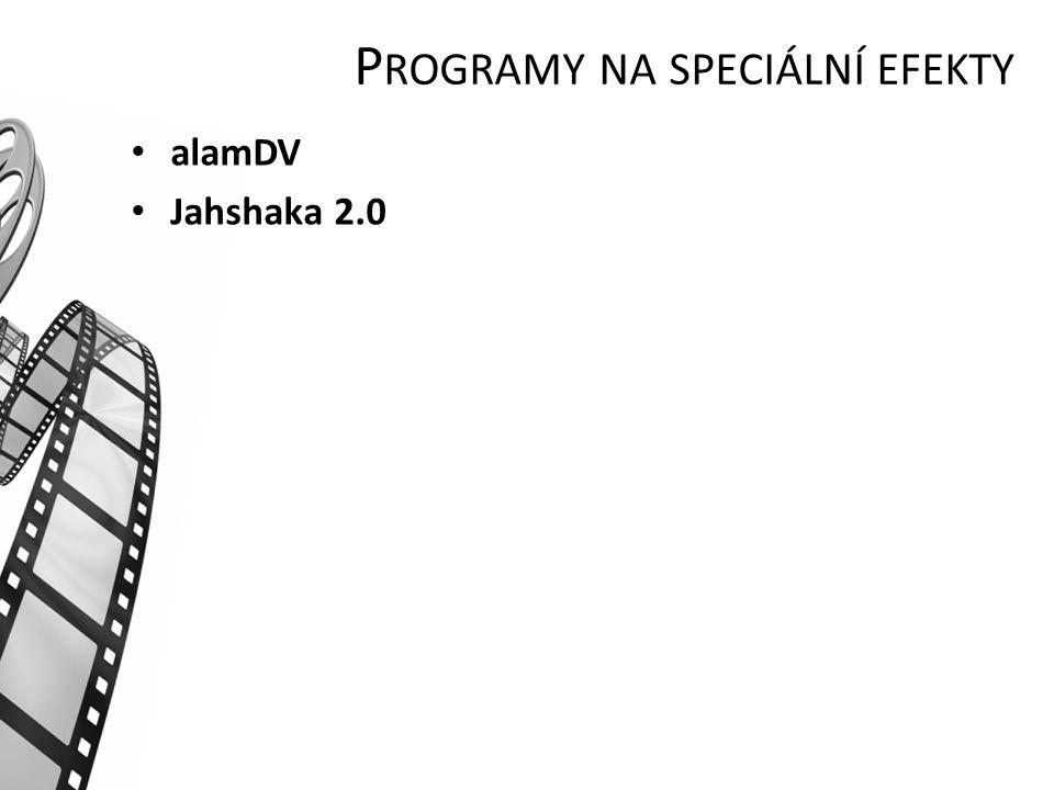 P ROGRAMY NA SPECIÁLNÍ EFEKTY alamDV Jahshaka 2.0