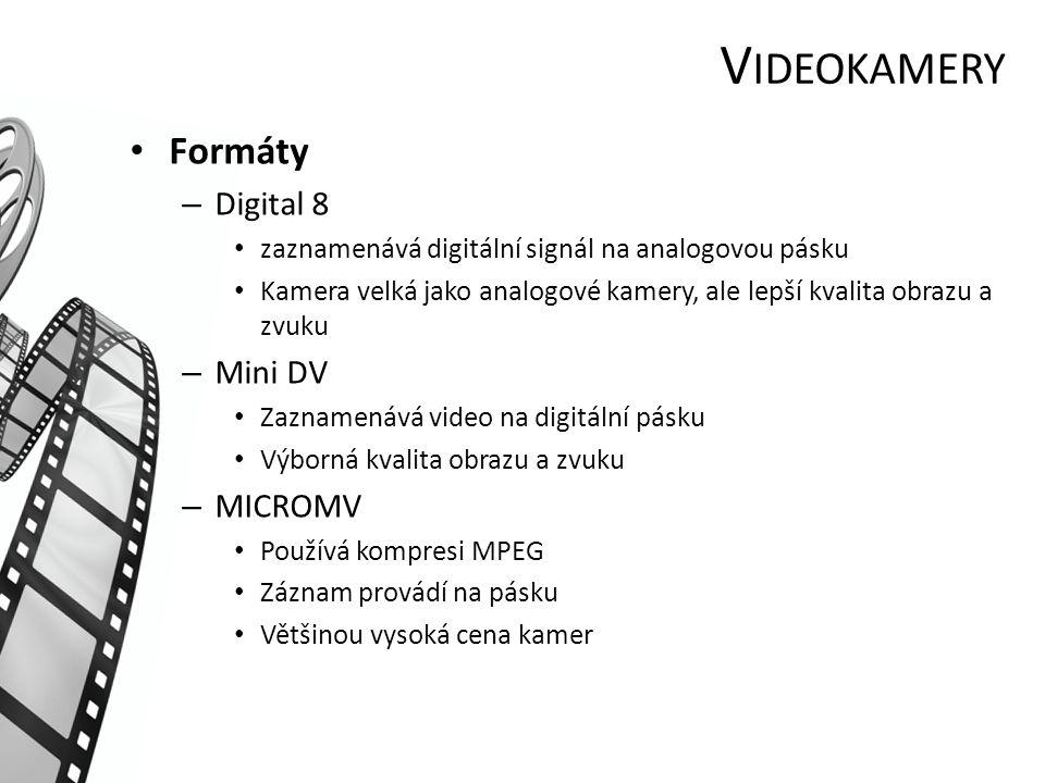 V IDEOKAMERY Formáty – Digital 8 zaznamenává digitální signál na analogovou pásku Kamera velká jako analogové kamery, ale lepší kvalita obrazu a zvuku – Mini DV Zaznamenává video na digitální pásku Výborná kvalita obrazu a zvuku – MICROMV Používá kompresi MPEG Záznam provádí na pásku Většinou vysoká cena kamer