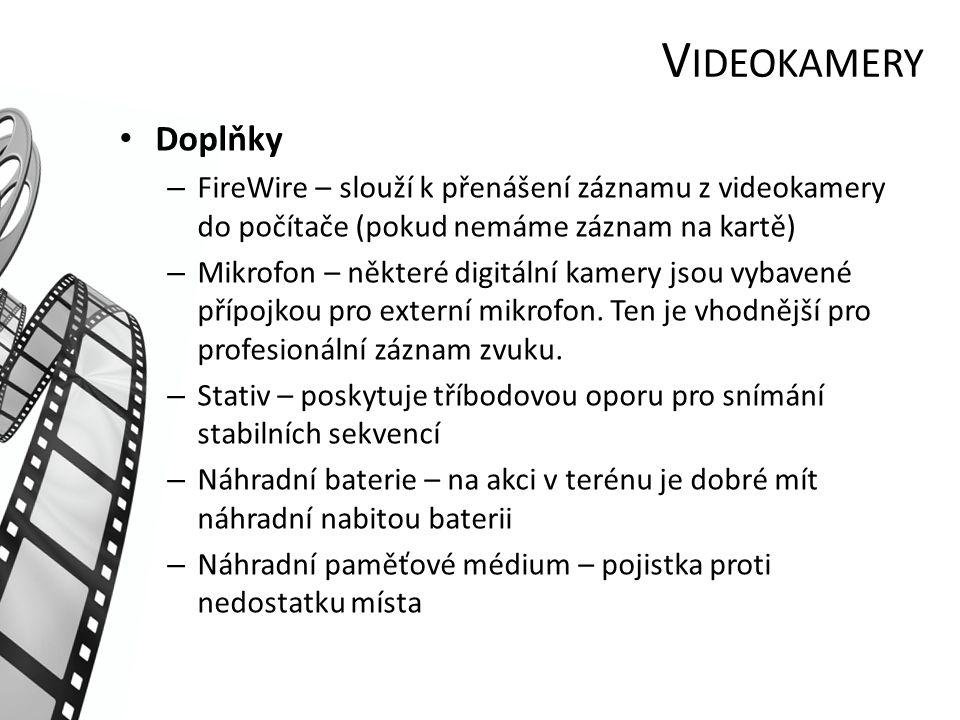 V IDEOKAMERY Doplňky – FireWire – slouží k přenášení záznamu z videokamery do počítače (pokud nemáme záznam na kartě) – Mikrofon – některé digitální kamery jsou vybavené přípojkou pro externí mikrofon.