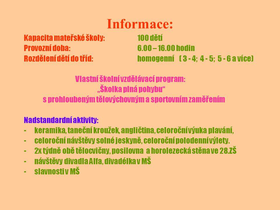 Informace: Kapacita mateřské školy: 100 dětí Provozní doba: 6.00 – 16.00 hodin Rozdělení dětí do tříd: homogenní ( 3 - 4; 4 - 5; 5 - 6 a více) Vlastní