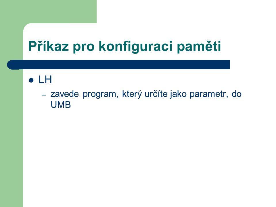 Příkaz pro konfiguraci paměti LH – zavede program, který určíte jako parametr, do UMB