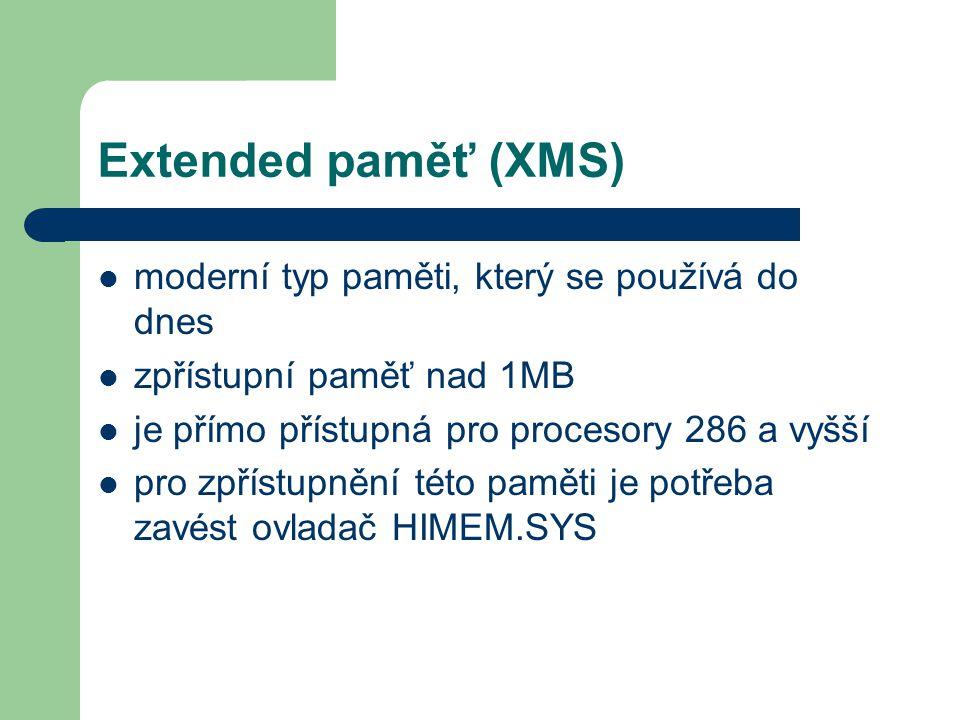 Extended paměť (XMS) moderní typ paměti, který se používá do dnes zpřístupní paměť nad 1MB je přímo přístupná pro procesory 286 a vyšší pro zpřístupně