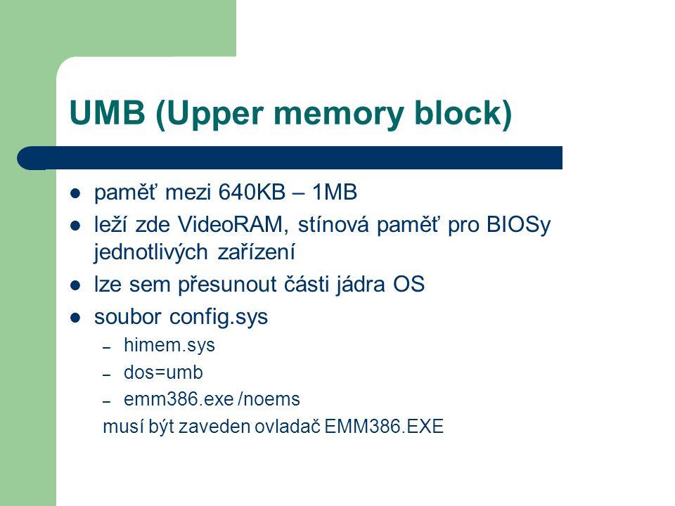 UMB (Upper memory block) paměť mezi 640KB – 1MB leží zde VideoRAM, stínová paměť pro BIOSy jednotlivých zařízení lze sem přesunout části jádra OS soub