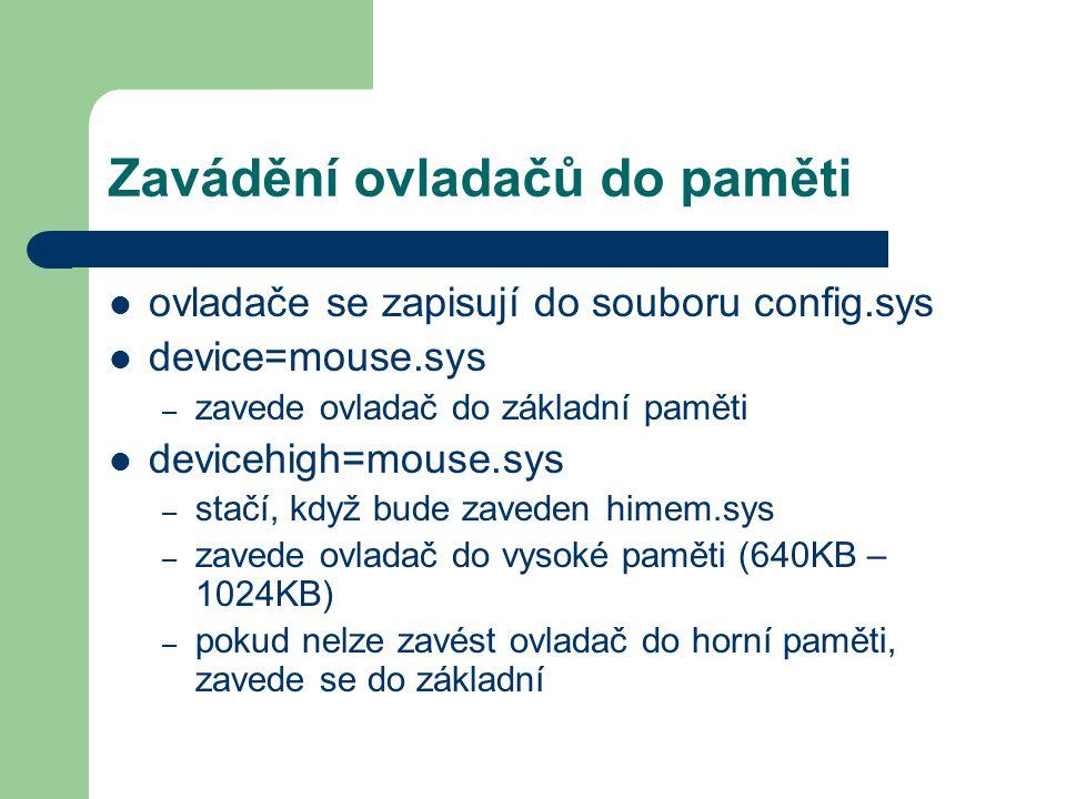 Zavádění ovladačů do paměti ovladače se zapisují do souboru config.sys device=mouse.sys – zavede ovladač do základní paměti devicehigh=mouse.sys – sta