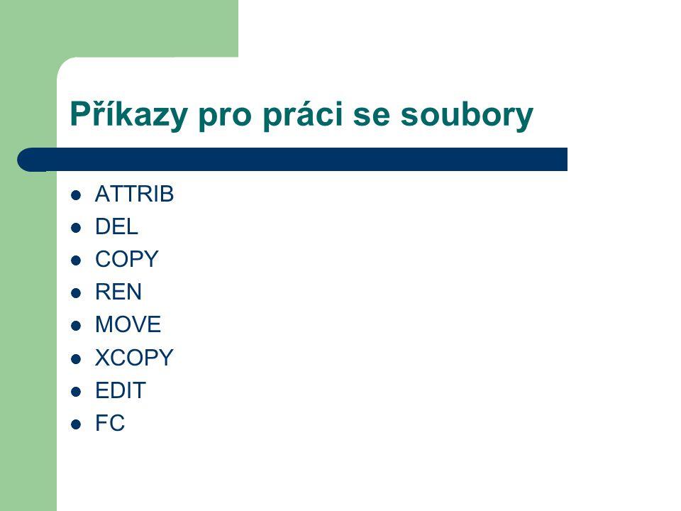 Příkazy pro práci se soubory ATTRIB DEL COPY REN MOVE XCOPY EDIT FC