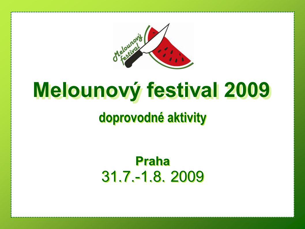 Praha 31.7.-1.8. 2009 Praha 31.7.-1.8. 2009 Melounový festival 2009 doprovodné aktivity