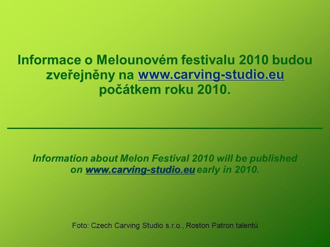 Informace o Melounovém festivalu 2010 budou zveřejněny na www.carving-studio.euwww.carving-studio.eu počátkem roku 2010.