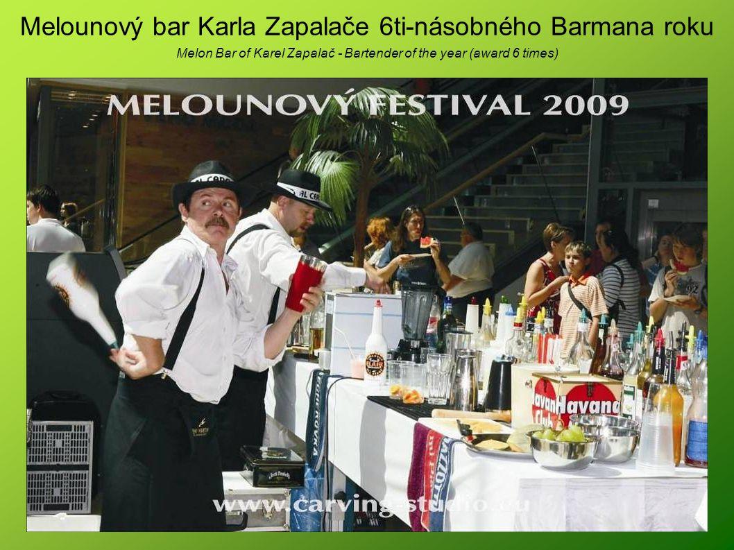 Melounový bar Karla Zapalače 6ti-násobného Barmana roku Melon Bar of Karel Zapalač - Bartender of the year (award 6 times)